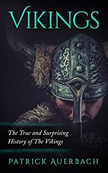 Vikings: The True and Surprising History of The Vikings by [Patrick Auerbach]