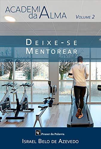 Deixe-se mentorear (Academia da Alma Livro 2) (Portuguese Edition)