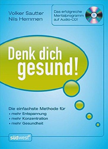 Denk Dich gesund!: Die einfachste Methode für - - mehr Entspannung - - mehr Konzentration - - mehr Gesundheit - Das erfolgreiche Mentalprogramm auf Audio-CD! -