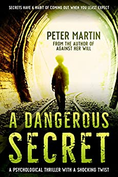 A Dangerous Secret (A Psychological Thriller with a Shocking Twist) by [Peter Martin]