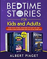 Bedtime Stories (8 Books in 1): Bedtime Stories for Kids and Adults. Short Funny Stories, Adventures and Fairy Tales. Help Children Achieve Mindfulness and Calm to Fall Asleep Fast