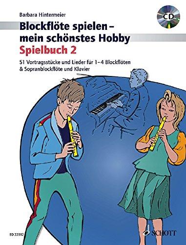 Blockflöte spielen - mein schönstes Hobby: 51 Vortragsstücke und Lieder für 1-4 Blockflöten und Sopranblockflöte & Klavier (Spielbuch 2). Band 2. 1-4 ... und Klavier. Ausgabe mit CD.