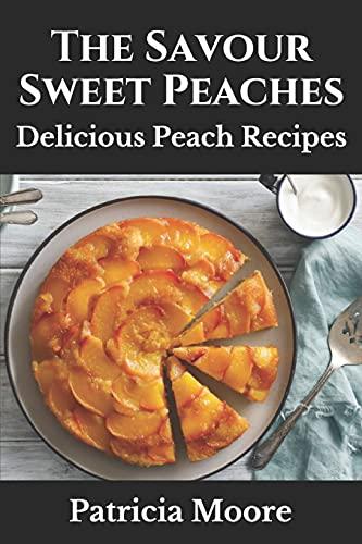 The Savour Sweet Peaches: Delicious Peach Recipes