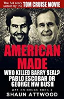 American Made: Who Killed Barry Seal? Pablo Escobar or George HW Bush (War on Drugs)