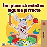 I Love to Eat Fruits and Vegetables (Romanian Edition) (Romanian Bedtime Collection)