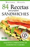 84 RECETAS PARA PREPARAR SÁNDWICHES: Exquisitas combinaciones de ingredientes y sabores (Colección Cocina Práctica)