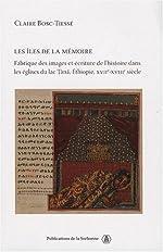 Les îles de la mémoire - Fabrique des images et écriture de l'histoire dans les églises du lac Tana, Ethiopie, XVIIe-XVIIIe siècle de Claire Bosc-Tiessé