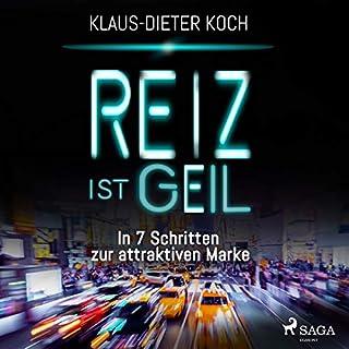 Reiz ist geil     In 7 Schritten zur attraktiven Marke              Autor:                                                                                                                                 Klaus-Dieter Koch                               Sprecher:                                                                                                                                 Martin Molitor                      Spieldauer: 6 Std.     1 Bewertung     Gesamt 5,0