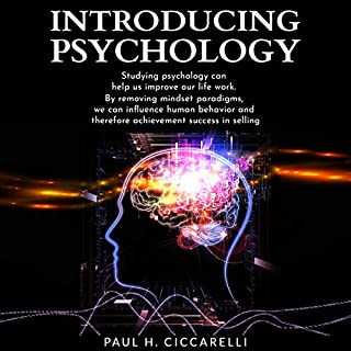 Introducing Psychology     Studying Psychology Can Help Us Improve Our Life Work. By Removing Mindset Paradigms, We Can Influence Human Behavior and Therefore Achievement Success in Selling. (Learn Quickly and Well, Book 1)              Written by:                                                                                                                                 Paul H. Ciccarelli                               Narrated by:                                                                                                                                 Curtis Wright                      Length: 3 hrs and 15 mins     Not rated yet     Overall 0.0