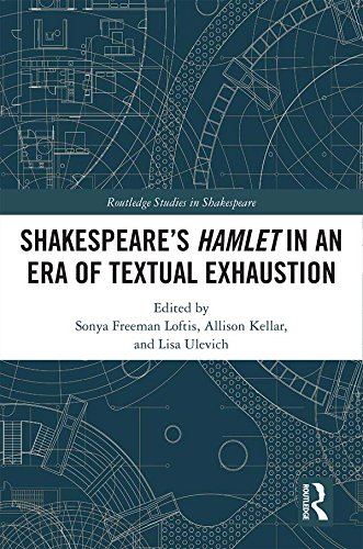 SHAKESPEARE'S HAMLET IN AN ERA OF TEXTUAL EXHAUSTION (Routledge Studies in Shakespeare Book 25) (English Edition)