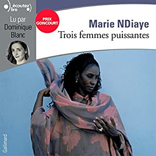 Trois femmes puissantes                   Written by:                                                                                                                                 Marie NDiaye                               Narrated by:                                                                                                                                 Dominique Blanc                      Length: 9 hrs and 14 mins     Not rated yet     Overall 0.0
