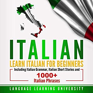 Italian: Learn Italian for Beginners Including Italian Grammar, Italian Short Stories and 1000+ Italian Phrases cover art