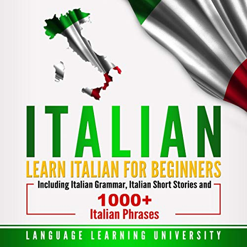 Couverture de Italian: Learn Italian for Beginners Including Italian Grammar, Italian Short Stories and 1000+ Italian Phrases