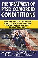 The Treatment of Ptsd Comorbid Conditions: Including; Addiction; Chronic Pain; Complex Ptsd; Dementia; Depression; Sleep Disorder; Survivor's Guilt; Traumatic Brain Injury