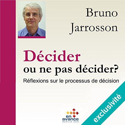 Couverture de Décider ou ne pas décider ? Réflexion sur le processus de décision