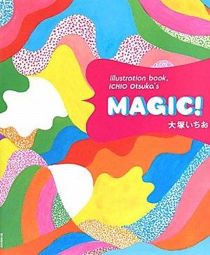 MAGIC! : illustration book ICHIO Otsuka's