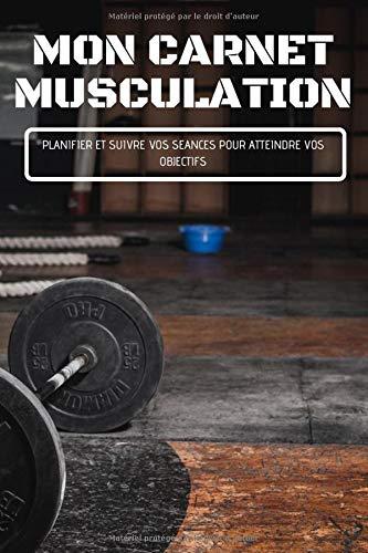 MON CARNET MUSCULATION: Planifier et Suivre ses Séances: #1 Carnet de Musculation 6 MOIS - Planificateur de Séances, Suivi des Entraînements - FitBook