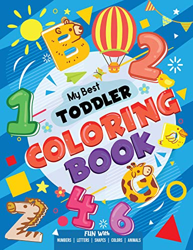 My Best Toddler Coloring Book - Fun with Numbers, Letters, Shapes, Colors, Animals: Big Activity Wor