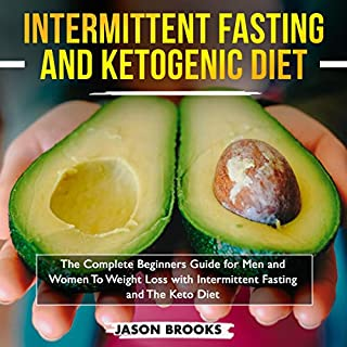 Intermittent Fasting and Ketogenic Diet Bible: The Complete Beginners Guide for Men and Women to Weight Loss with Intermittent Fasting and the Keto Diet                   By:                                                                                                                                 Jason Brooks,                                                                                        Lewis Fung,                                                                                        Amanda Davis,                   and others                          Narrated by:                                                                                                                                 Betty Johnston                      Length: 5 hrs and 42 mins     31 ratings     Overall 4.2