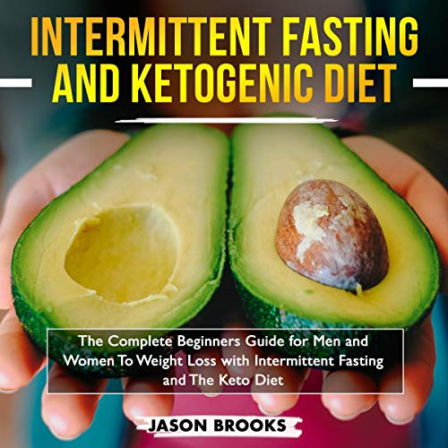 Page de couverture de Intermittent Fasting and Ketogenic Diet Bible: The Complete Beginners Guide for Men and Women to Weight Loss with Intermittent Fasting and the Keto Diet