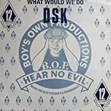 DSK - What Would We Do - Boy's Own Productions - BOIX 6, Boy's Own Productions - 869 475-1