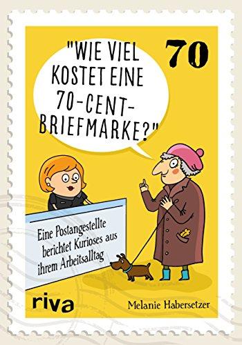 Wie viel kostet eine 70-Cent-Briefmarke?: Mein kurioser Arbeitsalltag hinter dem Postschalter: Eine Postangestellte berichtet Kurioses aus ihrem Arbeitsalltag