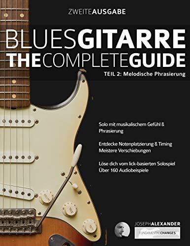 Blues-Gitarre - The Complete Guide: Teil 2: Melodische Phrasierung (Blues Gitarre spielen, Band 2)