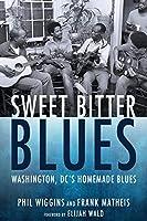 Sweet Bitter Blues: Washington, Dc's Homemade Blues (American Made Music)