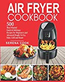 Air Fryer Cookbook: 500 Most Wanted Quick & Delicious Recipes for Beginners and Advanced People |...
