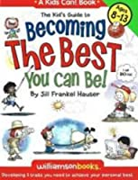 Kids' Guide to Becoming the Best You Can Be! (Williamson Kids Can! Series)