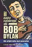 Il padre calabrese di Bob Dylan: alle origini della beat generation