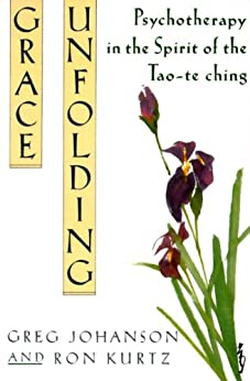 [Gregory J.  Johanson]のGrace Unfolding: Psychotherapy in the Spirit of Tao-te ching (English Edition)