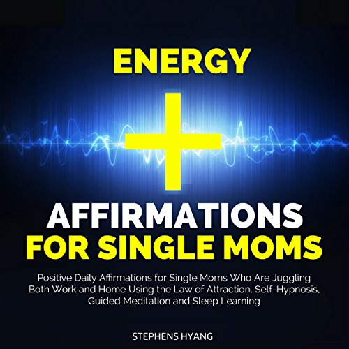 Energy Affirmations for Single Moms audiobook cover art