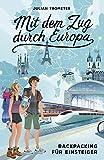 Mit dem Zug durch Europa: Backpacking für Einsteiger (German Edition)