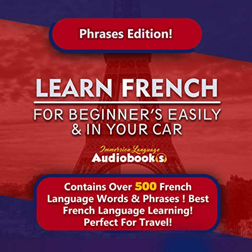 Couverture de Learn French for Beginner's Easily & in Your Car! Phrases Edition!