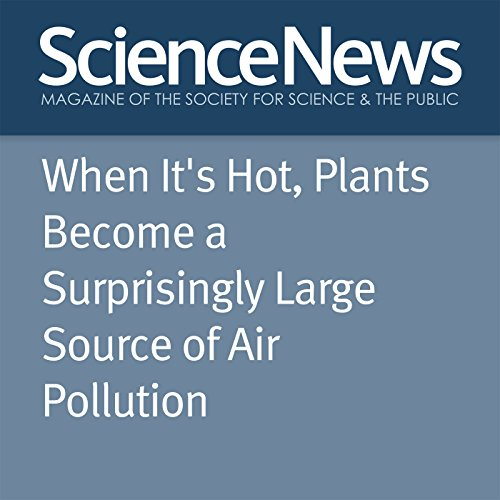 When It's Hot, Plants Become a Surprisingly Large Source of Air Pollution audiobook cover art