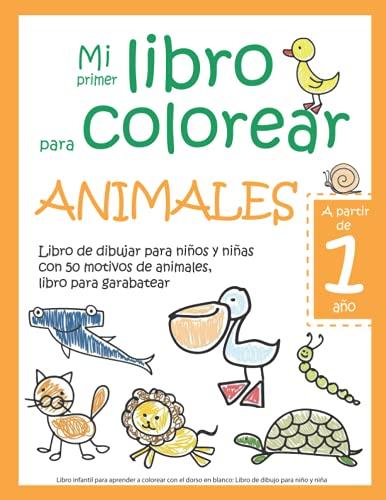 Mi primer libro para colorear ANIMALES — A partir de 1 año — Libro de dibujar para niños y niñas con 50 motivos de animales, libro para garabatear: ... en blanco: Libro de dibujo para niño y niña