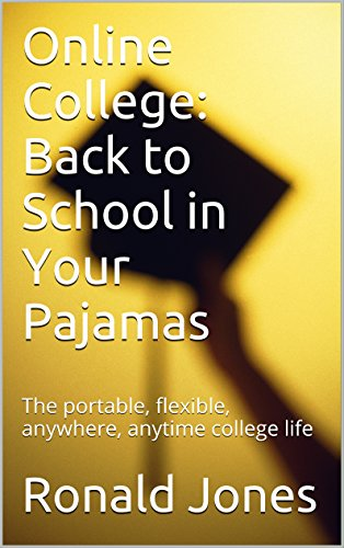 Online College: Back to School in Your Pajamas: The portable, flexible, anywhere,...