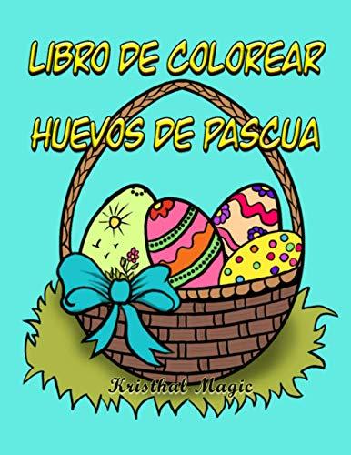Libro de colorear huevos de pascua: Diseños de huevos de pascua para niños de 4 a 10 años, para adultos mayores, para regalar en cualquier ocasión…