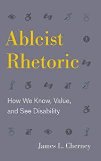 Ableist Rhetoric: How We Know, Value, and See Disability: 11