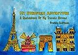 My European Adventure: A Sketchbook Of My Travels Abroad (European Vacation) (Volume 1)