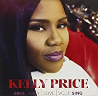 Sing Pray Love Vol 1 Sing by Kelly Price