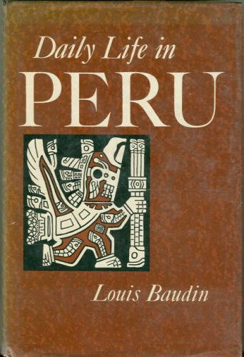 Daily Life in Peru Under the Last Incas (The Daily Life Series)