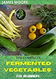 THE COMPLETE FERMENTED VEGETABLES FOR BEGINNERS (English Edition)