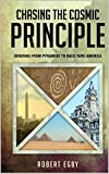 CHASING THE COSMIC PRINCIPLE: Dowsing from Pyramids to Back Yard America (English Edition)