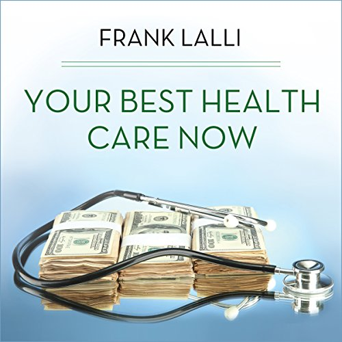 Your Best Health Care Now Audiobook By Frank Lalli cover art