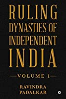 Ruling Dynasties of Independent India - Volume 1