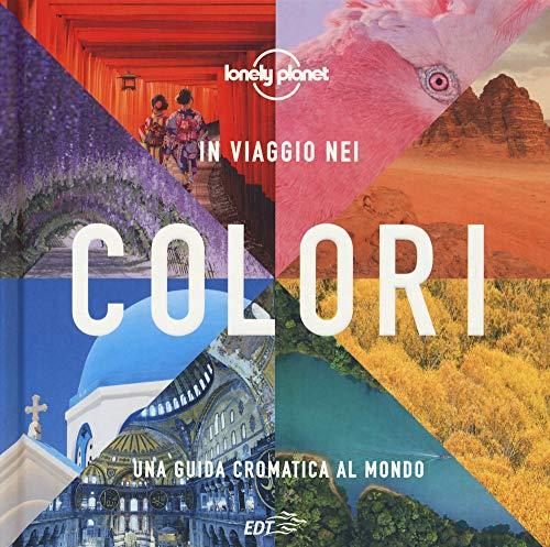 In viaggio nei colori. Una Guida cromatica al mondo. Ediz. illustrata