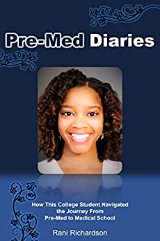 Pre-Med Diaries: How This College Student Navigated the Journey from Pre-Med to Medical School by [Rani Richardson]
