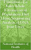 Estimation of a Killer Whale (Orcinus orca) Populations Diet Using Sequencing Analysis of DNA from...